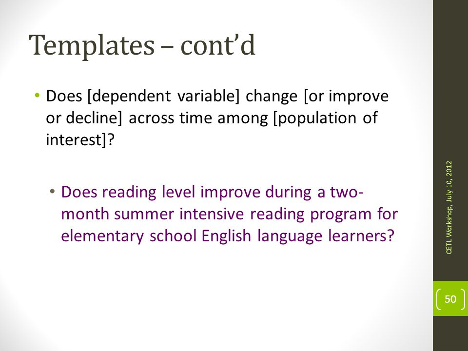 Templates – cont'd Does [dependent variable] change [or improve or decline] across time among [population of interest]
